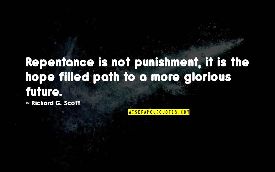 Repentance Quotes By Richard G. Scott: Repentance is not punishment, it is the hope