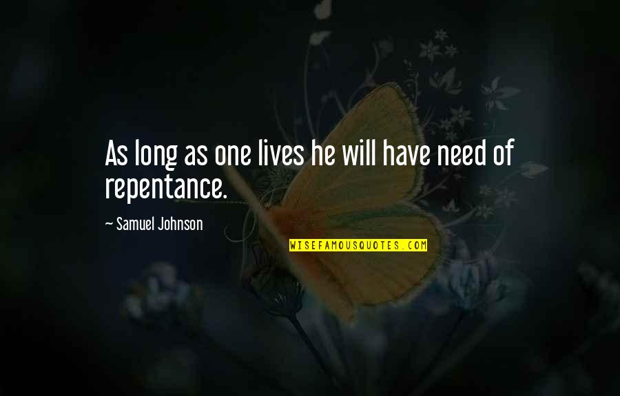 Repentance Quotes By Samuel Johnson: As long as one lives he will have