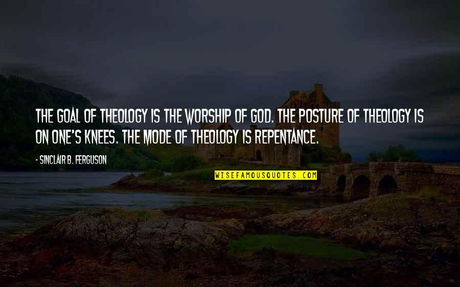 Repentance Quotes By Sinclair B. Ferguson: The goal of theology is the worship of