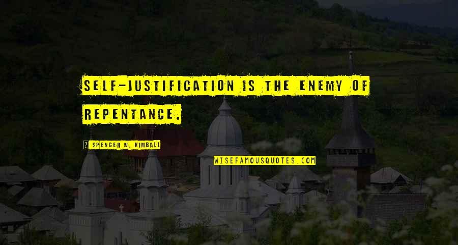 Repentance Quotes By Spencer W. Kimball: Self-justification is the enemy of repentance.