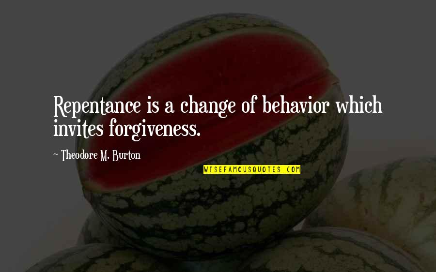 Repentance Quotes By Theodore M. Burton: Repentance is a change of behavior which invites