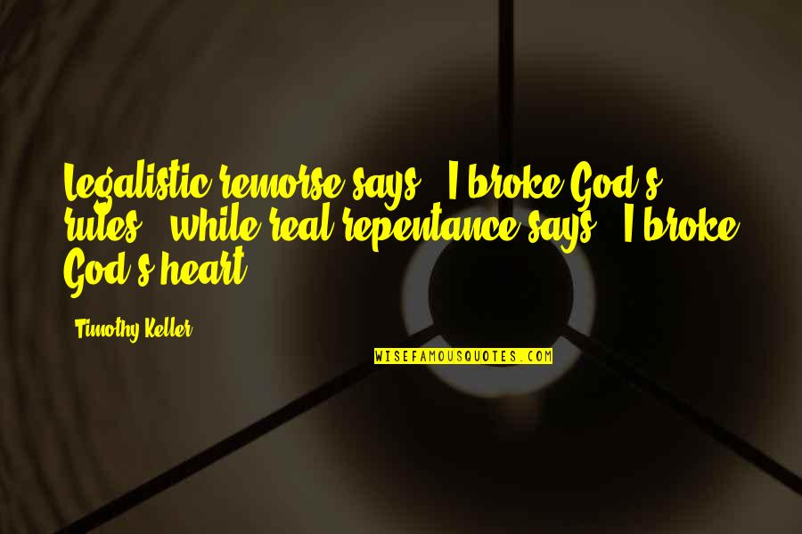 """Repentance Quotes By Timothy Keller: Legalistic remorse says, """"I broke God's rules,"""" while"""