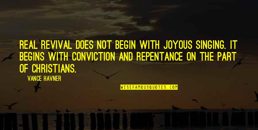 Repentance Quotes By Vance Havner: Real revival does not begin with joyous singing.