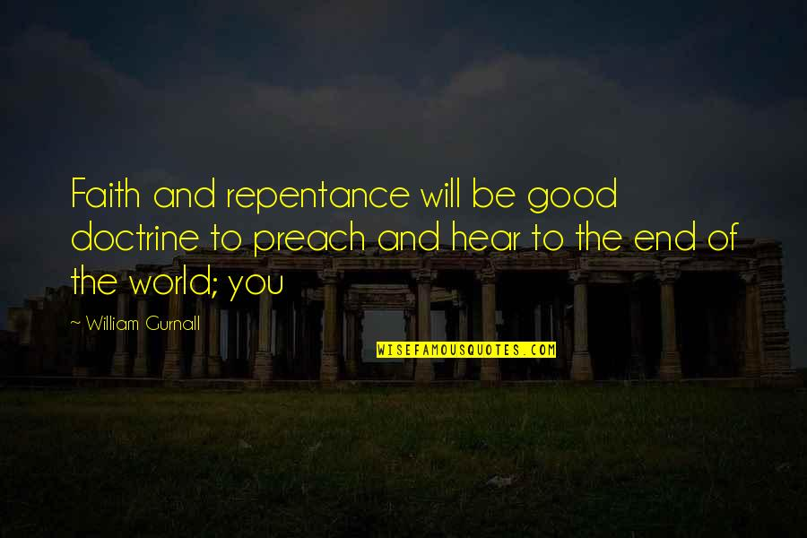 Repentance Quotes By William Gurnall: Faith and repentance will be good doctrine to