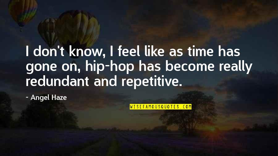 Repetitive Quotes By Angel Haze: I don't know, I feel like as time