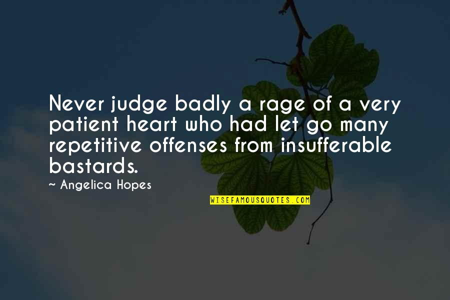 Repetitive Quotes By Angelica Hopes: Never judge badly a rage of a very