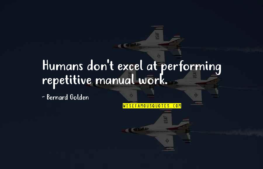 Repetitive Quotes By Bernard Golden: Humans don't excel at performing repetitive manual work.