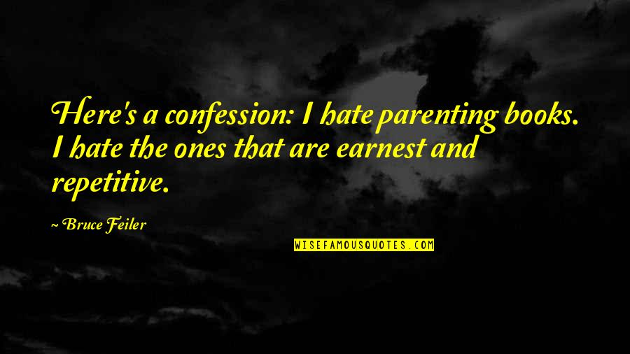 Repetitive Quotes By Bruce Feiler: Here's a confession: I hate parenting books. I