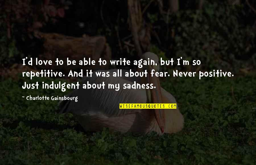 Repetitive Quotes By Charlotte Gainsbourg: I'd love to be able to write again,