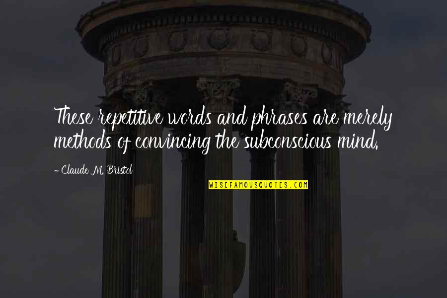 Repetitive Quotes By Claude M. Bristol: These repetitive words and phrases are merely methods
