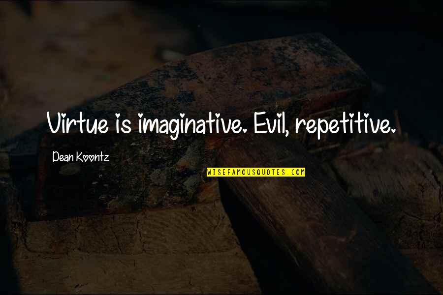 Repetitive Quotes By Dean Koontz: Virtue is imaginative. Evil, repetitive.