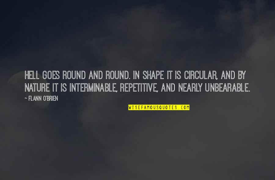 Repetitive Quotes By Flann O'Brien: Hell goes round and round. In shape it
