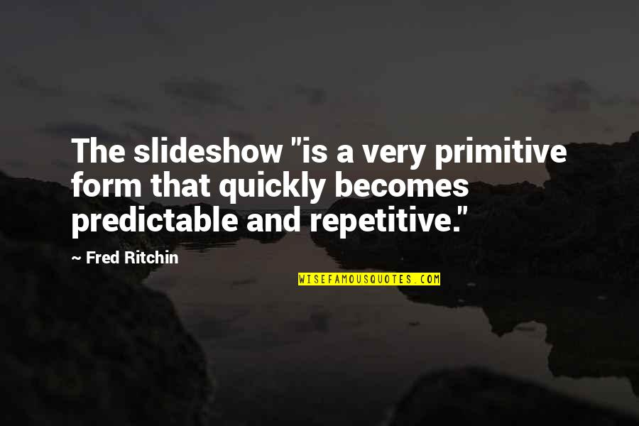 """Repetitive Quotes By Fred Ritchin: The slideshow """"is a very primitive form that"""