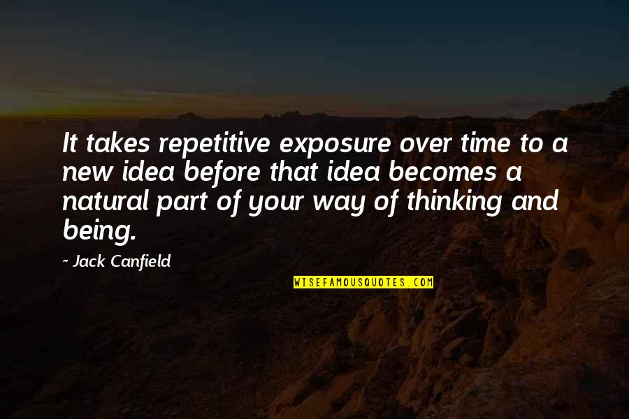 Repetitive Quotes By Jack Canfield: It takes repetitive exposure over time to a