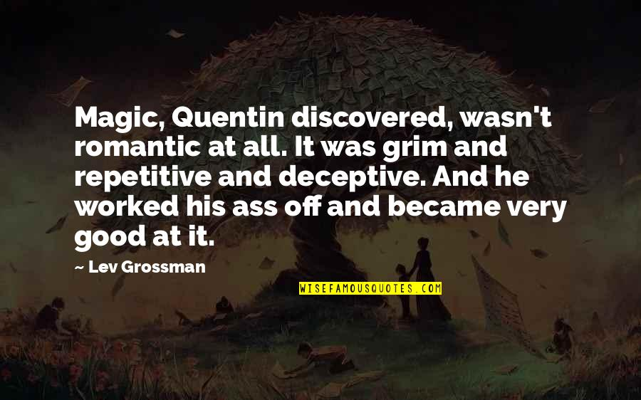 Repetitive Quotes By Lev Grossman: Magic, Quentin discovered, wasn't romantic at all. It