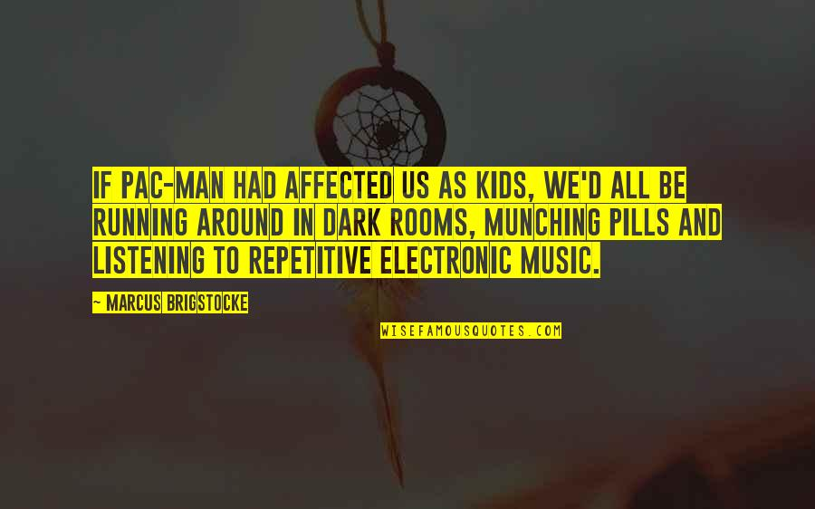 Repetitive Quotes By Marcus Brigstocke: If Pac-Man had affected us as kids, we'd