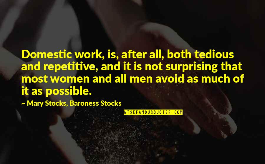 Repetitive Quotes By Mary Stocks, Baroness Stocks: Domestic work, is, after all, both tedious and