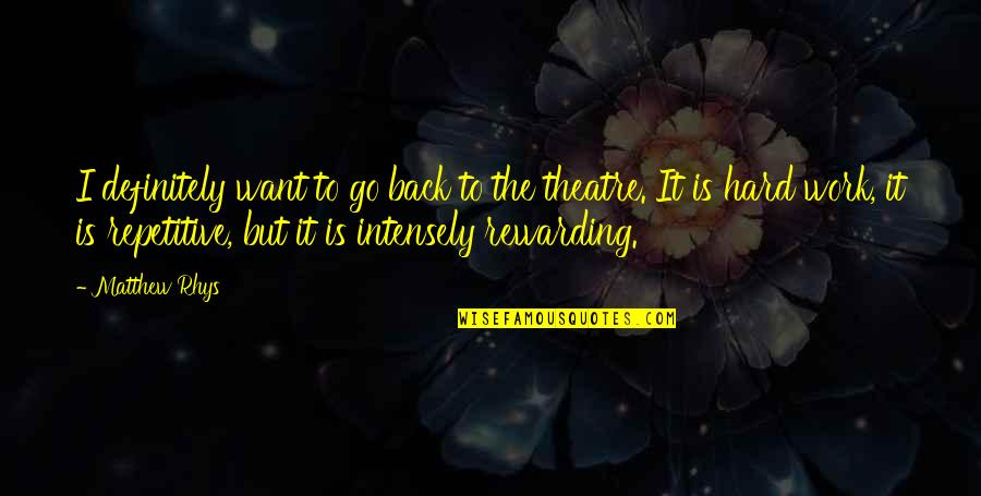 Repetitive Quotes By Matthew Rhys: I definitely want to go back to the