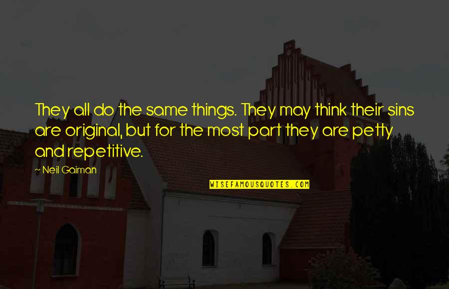 Repetitive Quotes By Neil Gaiman: They all do the same things. They may