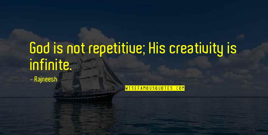 Repetitive Quotes By Rajneesh: God is not repetitive; His creativity is infinite.