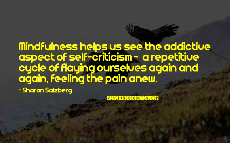 Repetitive Quotes By Sharon Salzberg: Mindfulness helps us see the addictive aspect of