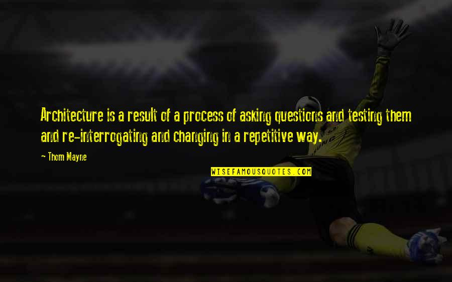 Repetitive Quotes By Thom Mayne: Architecture is a result of a process of