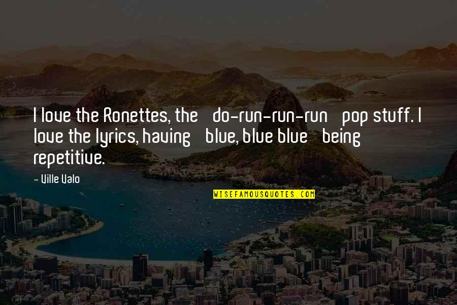 Repetitive Quotes By Ville Valo: I love the Ronettes, the 'do-run-run-run' pop stuff.