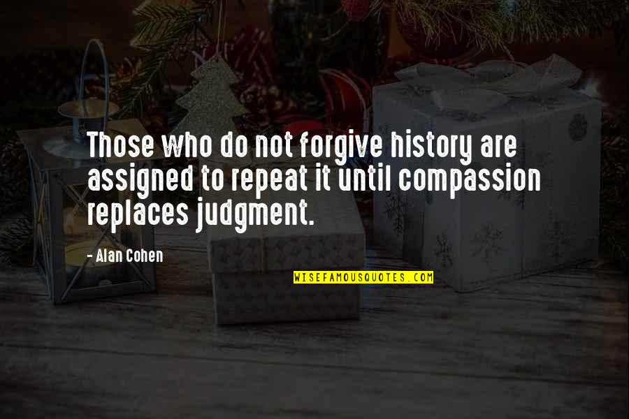 Replaces Quotes By Alan Cohen: Those who do not forgive history are assigned