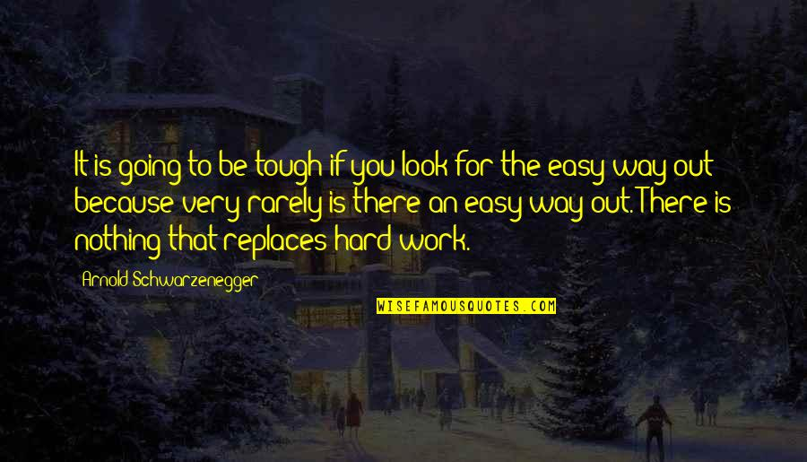 Replaces Quotes By Arnold Schwarzenegger: It is going to be tough if you