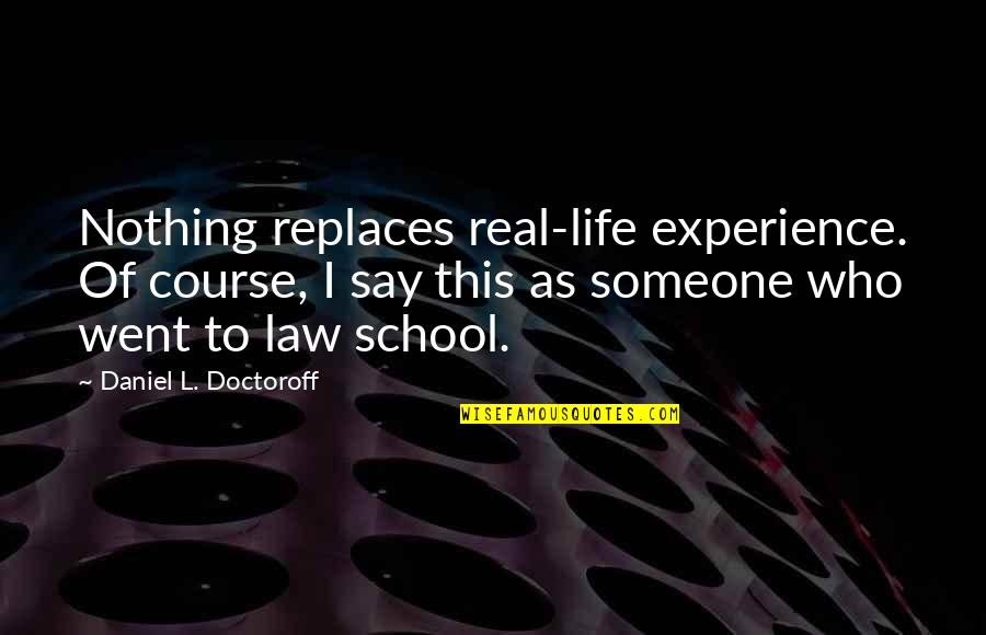 Replaces Quotes By Daniel L. Doctoroff: Nothing replaces real-life experience. Of course, I say