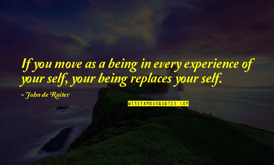 Replaces Quotes By John De Ruiter: If you move as a being in every