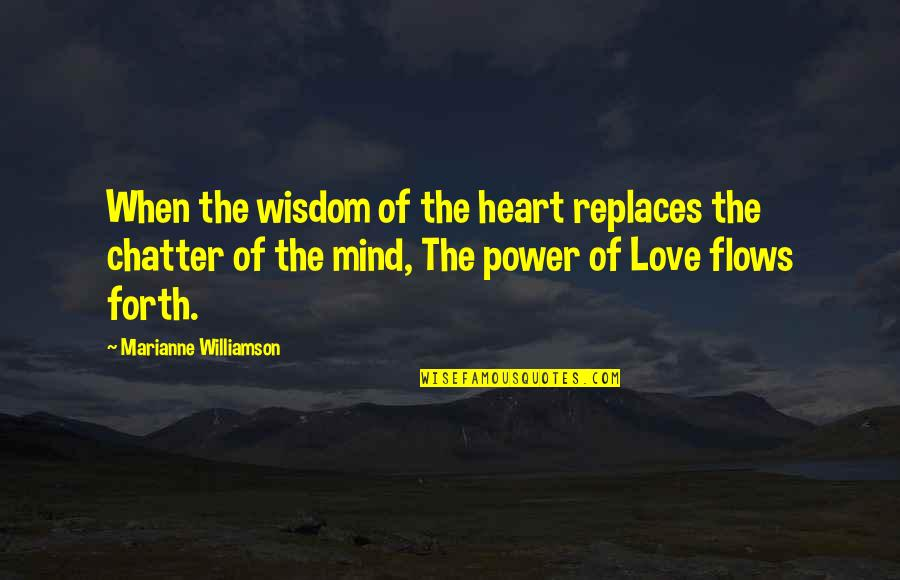 Replaces Quotes By Marianne Williamson: When the wisdom of the heart replaces the