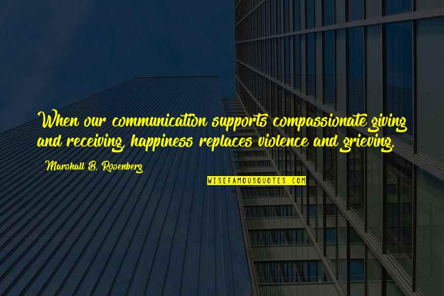 Replaces Quotes By Marshall B. Rosenberg: When our communication supports compassionate giving and receiving,