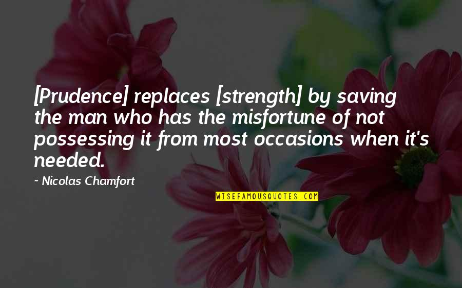 Replaces Quotes By Nicolas Chamfort: [Prudence] replaces [strength] by saving the man who