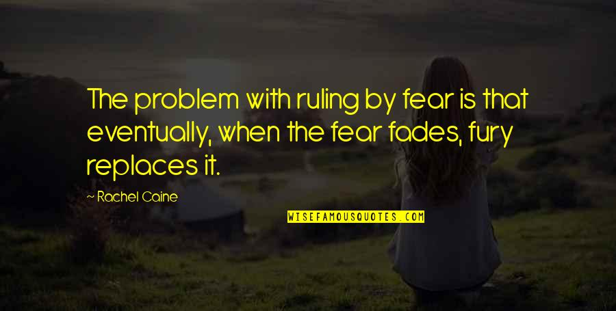 Replaces Quotes By Rachel Caine: The problem with ruling by fear is that