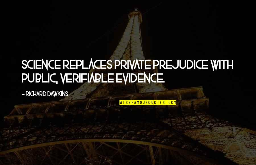 Replaces Quotes By Richard Dawkins: Science replaces private prejudice with public, verifiable evidence.