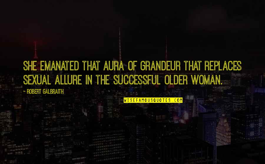 Replaces Quotes By Robert Galbraith: She emanated that aura of grandeur that replaces