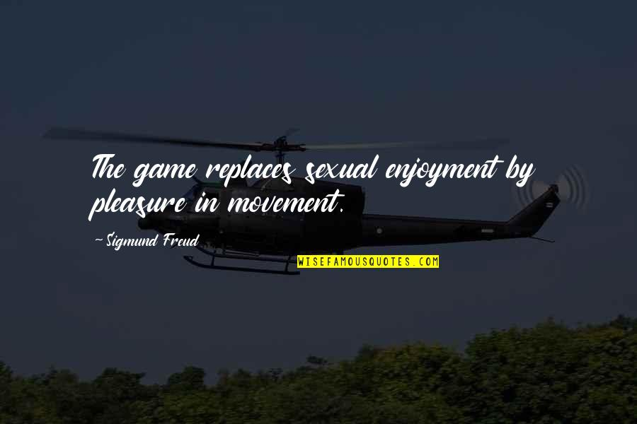 Replaces Quotes By Sigmund Freud: The game replaces sexual enjoyment by pleasure in
