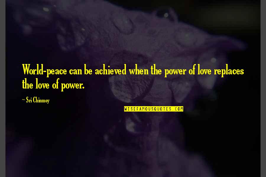 Replaces Quotes By Sri Chinmoy: World-peace can be achieved when the power of