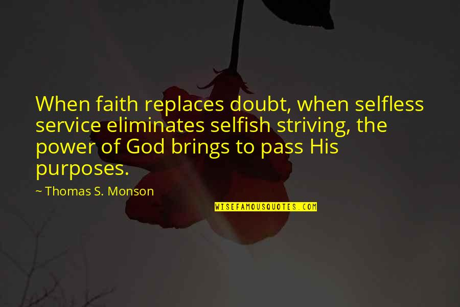 Replaces Quotes By Thomas S. Monson: When faith replaces doubt, when selfless service eliminates