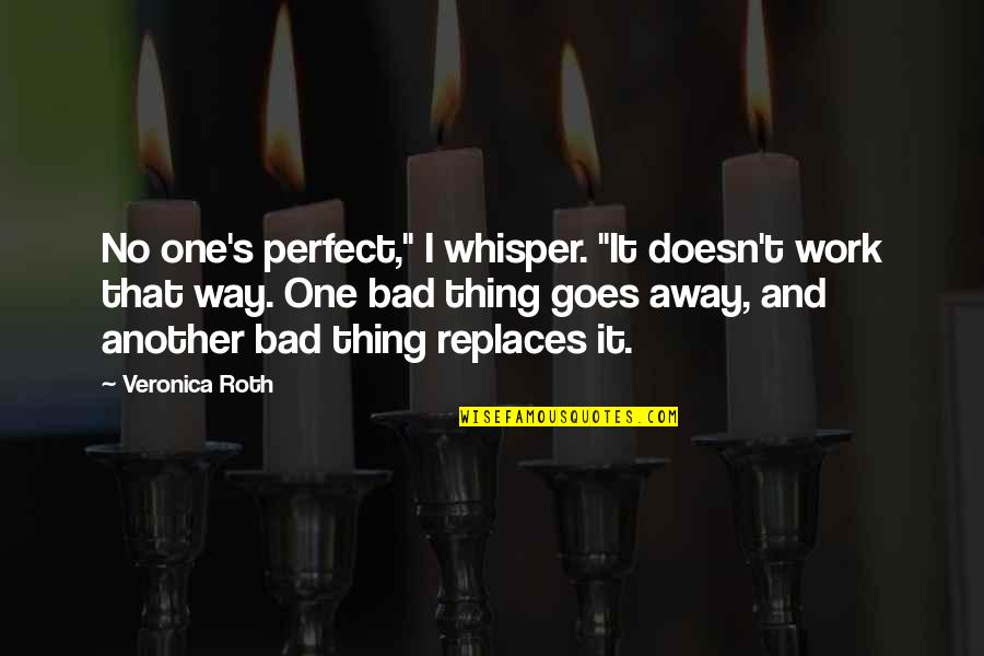 """Replaces Quotes By Veronica Roth: No one's perfect,"""" I whisper. """"It doesn't work"""