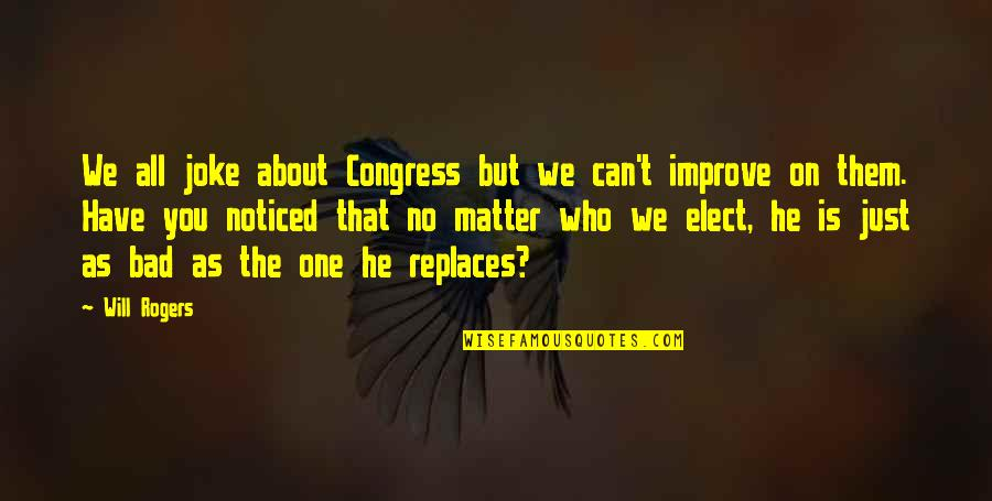 Replaces Quotes By Will Rogers: We all joke about Congress but we can't