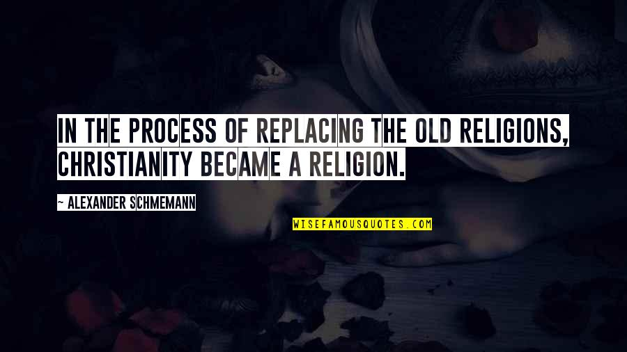 Replacing Quotes By Alexander Schmemann: In the process of replacing the old religions,