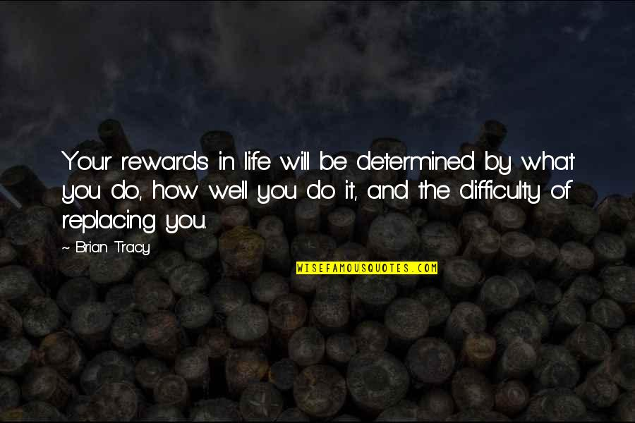 Replacing Quotes By Brian Tracy: Your rewards in life will be determined by