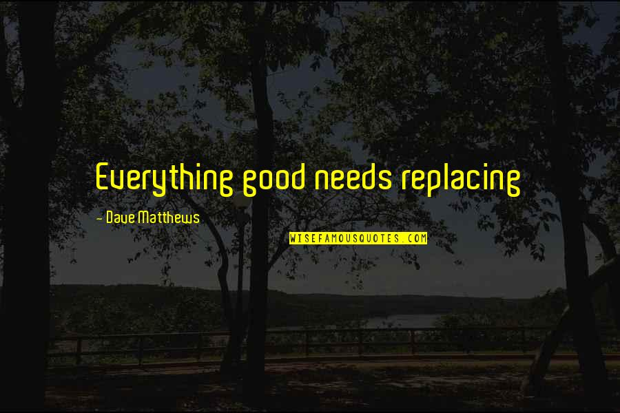 Replacing Quotes By Dave Matthews: Everything good needs replacing