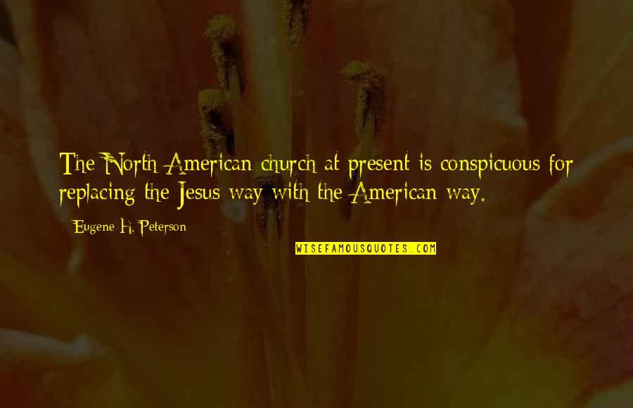 Replacing Quotes By Eugene H. Peterson: The North American church at present is conspicuous