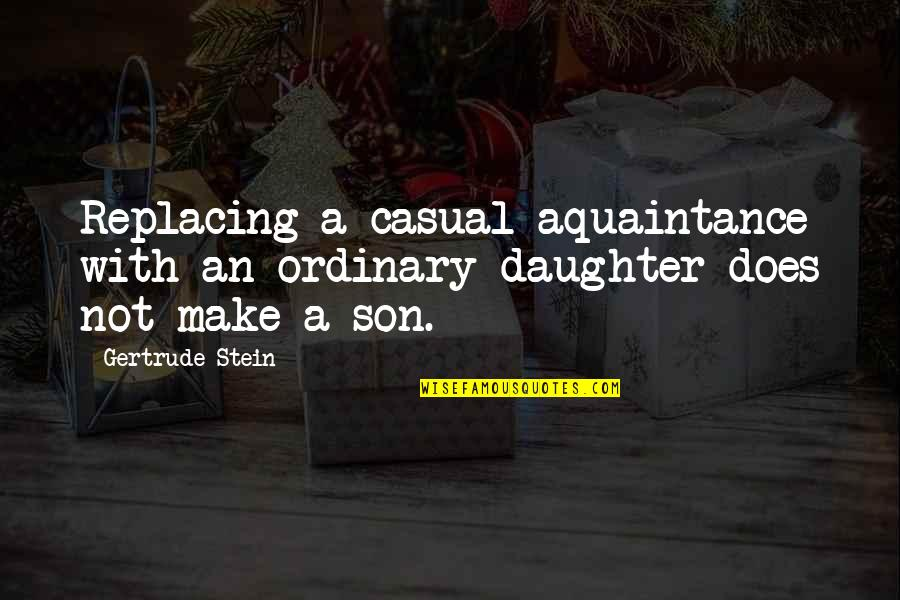 Replacing Quotes By Gertrude Stein: Replacing a casual aquaintance with an ordinary daughter