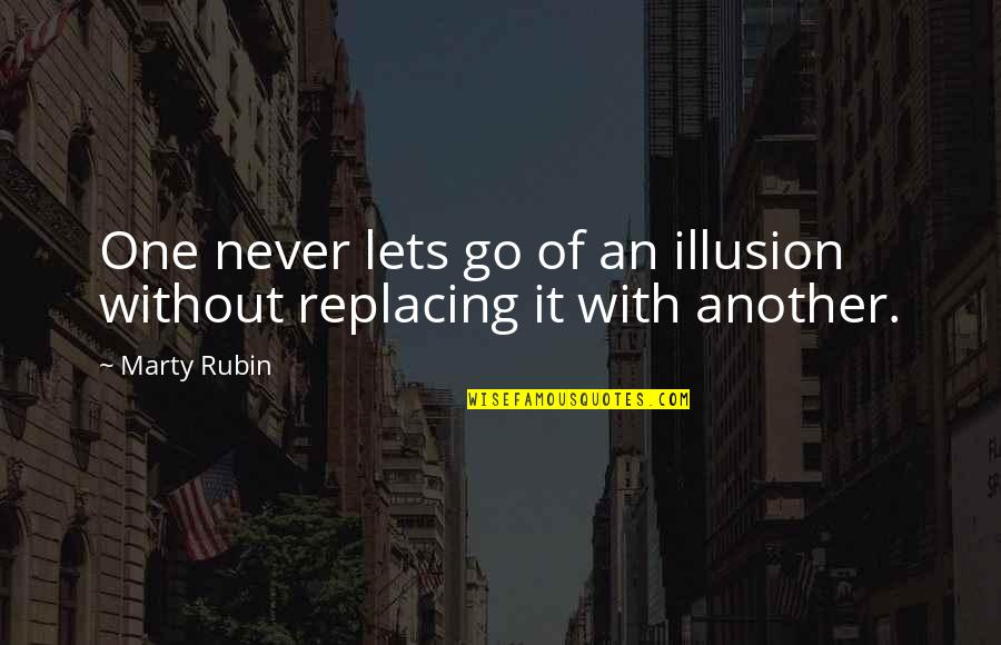 Replacing Quotes By Marty Rubin: One never lets go of an illusion without
