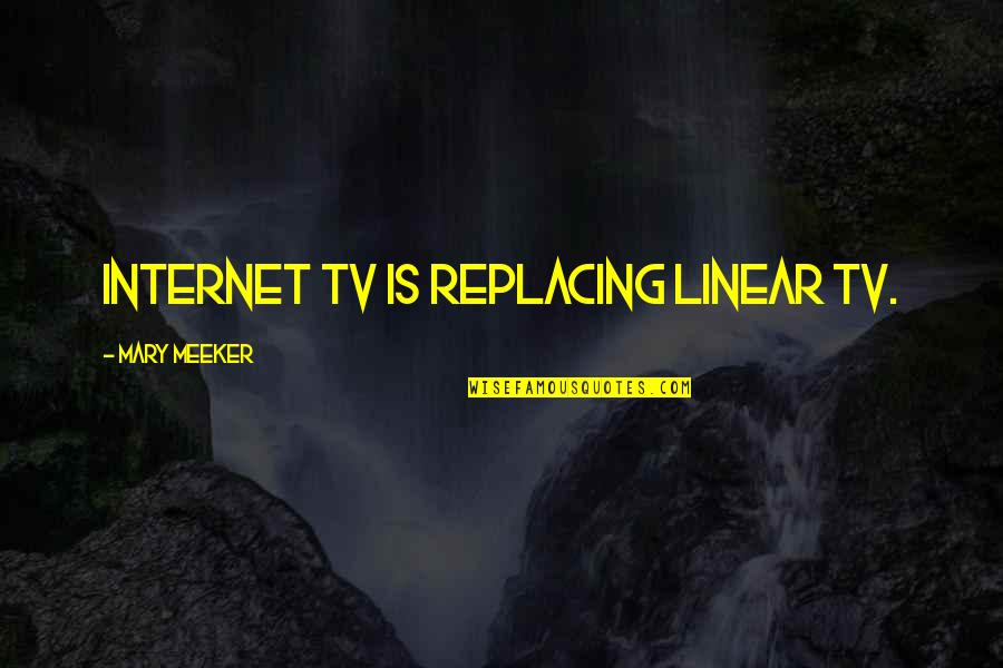 Replacing Quotes By Mary Meeker: Internet TV is replacing linear TV.
