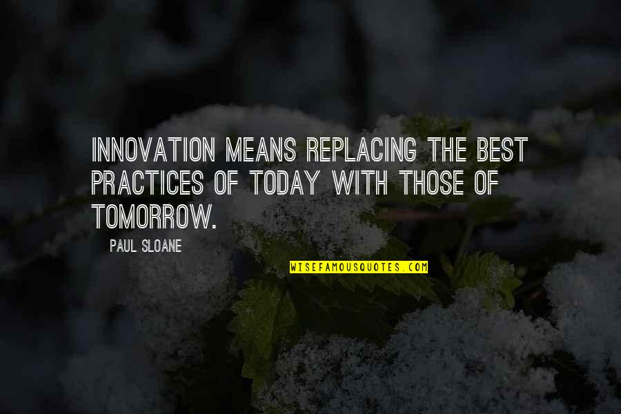 Replacing Quotes By Paul Sloane: Innovation means replacing the best practices of today